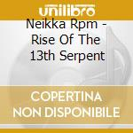 Neikka Rpm - Rise Of The 13th Serpent cd musicale di Rpm Neikka