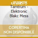 Tamtrum - Elektronic Blakc Mess cd musicale di TAMTRUM