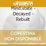Mind:state - Decayed - Rebuilt cd musicale di MIND:STATE