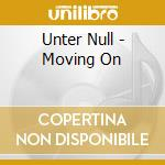Unter Null - Moving On cd musicale di Null Unter
