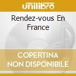 RENDEZ-VOUS EN FRANCE                     cd musicale di TRISOMIE 21