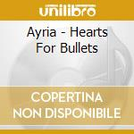 Ayria - Hearts For Bullets cd musicale di AYRIA