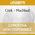 Crisk - Machlaut cd musicale di CRISK