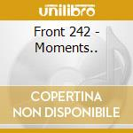 Front 242 - Moments... cd musicale di FRONT 242
