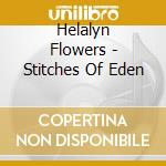 Helalyn Flowers - Stitches Of Eden cd musicale di Flowers Helalyn