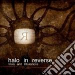 Halo In Reverse - Trials & Tribulations cd musicale di HALO IN REVERSE