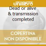 Dead or alive & transmission completed cd musicale di PLASTIC NOISE EXPERI