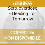 Sero.overdose - Heading For Tomorrow cd musicale di SERO.OVERDOSE