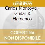 Guitar & flamenco cd musicale di Carlos Montoya