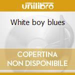 White boy blues cd musicale di Artisti Vari