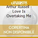 LOVE IS OVERTAKING ME cd musicale di RUSSELL ARTHUR