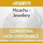 Micachu - Jewellery cd musicale di MICACHU