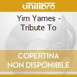 Yim Yames - Tribute To cd musicale di YAMES YIM