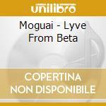 Moguai - Lyve From Beta cd musicale di Moguai
