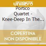 Portico Quartet - Knee-Deep In The North Sea cd musicale di Quartet Portico