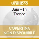 Juju - In Trance cd musicale di Juju