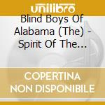 Blind boys of alabama-spirit of the...cd cd musicale di Blind boys of alabam