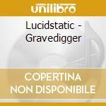GRAVEDIGGER                               cd musicale di LUCIDSTATIC