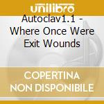 WHERE ONCE WERE EXIT WOUNDS               cd musicale di AUTOCLAV 1.1