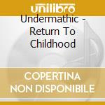 RETURN TO CHILDHOOD                       cd musicale di UNDERMATHIC