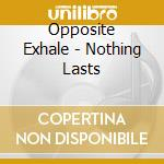 Nothing lasts cd musicale di Exhale Opposite