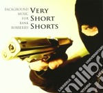 Very Short Shorts - Background Music For Bank Robberies cd musicale di VERY SHORT SHORTS