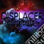 Night gallery cd musicale di Displacer