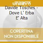 Davide Tosches - Dove L' Erba E' Alta cd musicale di TOSCHES DAVIDE