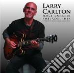 Larry Carlton Plays The Sound Of Philadelphia cd musicale di Larry Carlton