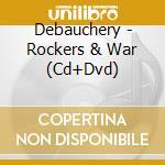 ROCKERS & WAR + VD+ DVD                   cd musicale di DEBAUCHERY