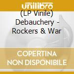 (LP VINILE) ROCKERS & WAR                             lp vinile di DEBAUCHERY