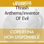 THRASH ANTHEMS/INVENTOR OF EVIL cd musicale di DESTRUCTION