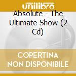 ULTIMATE SHOW, THE                        cd musicale di ABSOLUTE