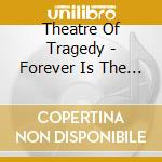 Theatre Of Tragedy - Forever Is The World cd musicale di THEATRE OF TRAGEDY