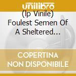 (LP VINILE) FOULEST SEMEN OF A SHELTERED ELITE        lp vinile di T Ruins of beverast