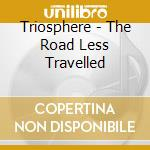 Triosphere - The Road Less Travelled cd musicale di TRIOSPHERE