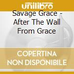 Savage Grace - After The Wall From Grace cd musicale di Grace Savage