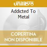 ADDICTED TO METAL                         cd musicale di Dynamite Kissin'