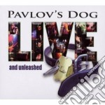 Pavlov's Dog - Live And Unleashed cd musicale di Dog Pavlov's