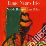 Juan Carlos Caceres - No Me Rompas Las Bolas cd musicale di TANGO NEGRO TRIO