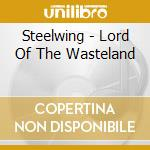 Steelwing - Lord Of The Wasteland cd musicale di STEELWING