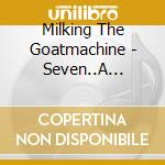 Seven...a dinner for one cd musicale di MILKING THE GOATMACH