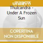 Thulcandra - Under A Frozen Sun cd musicale di Thulcandra