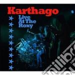 Live at the roxy cd musicale di Karthago