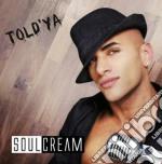 Told'ya cd musicale di Soulcream