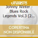 Blues rock legends vol.3 cd musicale di Johnny Winter