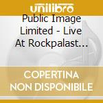 Public Image Limited - Live At Rockpalast 1983 cd musicale di Public image limited