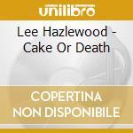 CAKE OR DEATH cd musicale di HAZELWOOD LEE
