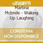 WAKING UP LAUGHING cd musicale di MC BRIDE MARTINA