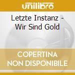 CD - LETZTE INSTANZ - WIR SIND GOLD cd musicale di Instanz Letzte